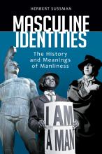 Masculine Identities  The History and Meanings of Manliness PDF
