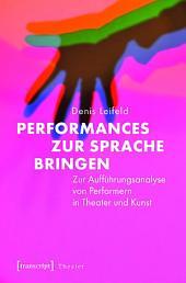 Performances zur Sprache bringen: Zur Aufführungsanalyse von Performern in Theater und Kunst