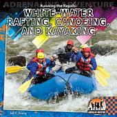 Running the Rapids: White-water Rafting, Canoeing, and Kayaking