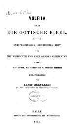 Vulfila: oder Die gotische Bibel. Mit dem entsprechenden griechischen text und mit kritischem und erlärendem commentar, nebst dem kalender, der Skeireins und den gotischen urkunden