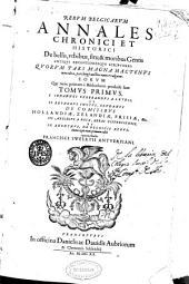 Rerum Belgicarum annales chronici et historici de bellis, vrbibus, situ, & moribus gentis antiqui recentioresque scriptores, quorum pars magna hactenus non edita, pars longè auctior nunc evulgatur, eorum qui nunc primum è bibliothecis producti sunt tomus primus, I. Iohannes Gerbrandus a Leydis, et II. Reynerus Snoyus, Goudanus, De comitibus Hollandiae, Zelandiae, Frisiae, & c., III. Aegidius a Roya, abbas cisterciensis, et IV. Anonymus, de belgicis rebus, omnes typis nunc primum editi