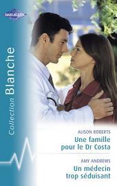 Une famille pour le Dr Costa - Un médecin trop séduisant (Harlequin Blanche)