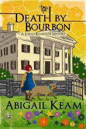 Death By Bourbon (Mystery, Women Sleuths): Book 4 of the Josiah Reynolds Mystery Series