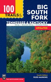 100 Trails of the Big South Fork: Tennessee & Kentucky, 4th Edition: Tennessee & Kentuck, Edition 4