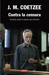 Contra la censura: Ensayos sobre la pasión por silenciar