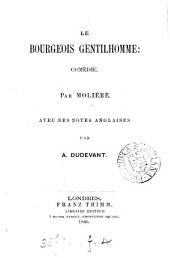 Le bourgeois gentilhomme: comédie, avec des notes angl. par A. Dudevant