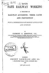 Safe Railway Working: A Treatise on Railway Accidents: Their Cause and Prevention, with a Description of Modern Appliances and Systems