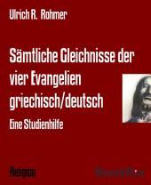 Sämtliche Gleichnisse der vier Evangelien griechisch/deutsch: Eine Studienhilfe
