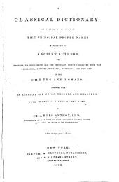 A Classical Dictionary: Containing an Account of the Principal Proper Names Mentioned in Ancient Authors, and Intended to Elucidate All the Important Points Connected with the Geography, History, Biography, Mythology, and Fine Arts of the Greeks and Romans Together with an Account of Coins, Weights, and Measures, with Tabular Values of the Same