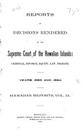 Reports of Decisions Rendered by the Supreme Court of the Hawaiian Islands: Volume 9