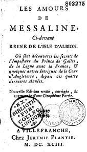 Les Amours de Messaline, ci-devant reine de l'isle d'Albion: où sont découverts les secrets de l'Imposture du Prince de Galles, de la Ligue avec la France, et quelques autres Intrigues de la Cour d'Angleterre, depuis ces quatre dernieres Années