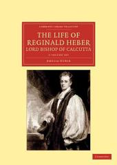 The Life of Reginald Heber, D.D. Lord Bishop of Calcutta: With Selections from His Correspondence, Unpublished Poems, and Private Papers : Together with a Journal of His Tour in Norway, Sweden, Russia, Hungary and Germany, and a History of the Cosacks ; in Two Volumes, Volume 2