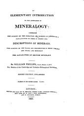 An Elementary Introduction to the Knowledge of Mineralogy: Comprising Some Account of the Characters and Elements of Minerals; Explanations of Terms in Common Use; Descriptions of Minerals, with Accounts of the Places and Circumstances in which They are Found; and Espcially the Localities of British Minerals