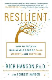 Resilient: Growing the 12 Strengths of Lasting Happiness, Fulfillment, and Calm