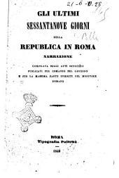 Gli ultimi sessantanove giorni della republica in Roma narrazione compilata sugli atti officiali publicati per comando del governo e per la massima parte inseriti nel Monitore Romano