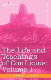 The Life and Teachings of Confucius: Volume 1