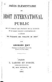 Précis élémentaire de droit international public: mis au courant des progrès de la science et du droit positif contemporain, à l'usage des étudiants des facultés de droit