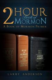 2 Hour Book of Mormon: A Book of Mormon Primer