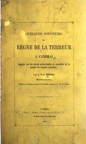 Quelques souvenirs du règne de la Terreur à Cambrai appuyés sur des pièces authentiques et recueillis de la bouche de témoins oculaires