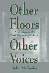 Other Floors, Other Voices: A Textography of A Small University Building
