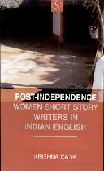Post-independence Women Short Story Writers in Indian English