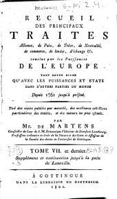 Recueil des principaux traités d'alliance, de paix, de trêve, de neutralité, de commerce, de limites, d'échange conclus par les puissances de l'Europe tant entre elles qu'avec les puissances et états dans d'autres parties du monde: depuis 1761 jusqu'à présent, Volume7