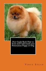 New Guide Book How To Train And Understand Your Pomeranian Puppy Or Dog Book PDF