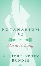 Futanarium 3: Futanari Erotic Short Story Bundle