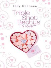 Triple Shot Bettys in Love