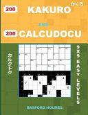 200 Kakuro and 200 Calcudocu 9x9 Easy Levels.: Kakuro 8 X 8 + 9 X 9 + 10 X 10 + 11 X 11 and Calcudoku Easy Version of Sudoku Puzzles. Holmes Presents
