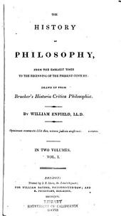 The History of Philosophy: From the Earliest Times to the Beginning of the Present Century; Drawn Up from Brucker's Historia Critica Philosophiæ, Volume 1