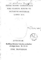 Petri Bembi Cardinalis ... Rerum Venetarum historiae libri XII
