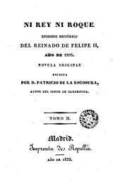 Ni rey ni roque: episodio histórico del reinado de Felipe II, año de 1595 : novela original