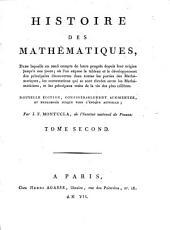 Histoire Des Mathématiques: Dans laquelle on rend compte de leurs progrès depuis leur origine jusqu'à nos jours : où l'on expose le tableau et le développement des principales découvertes dans toutes les parties des Mathématiques, les contestations qui se sont élevées entre les Mathématiciens, et les principaux traits de la vie des plus célèbres, Volume2