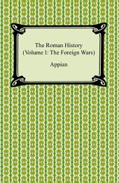 The Roman History (Volume I: The Foreign Wars): The Foreign Wars)