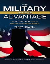 The Military Advantage, 2014 Edition: The Military.com Guide to Military and Veteran's Benefits