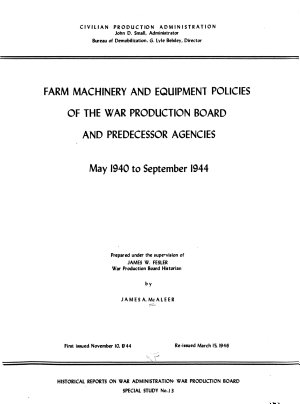 Farm Machinery and Equipment Policies of the War Production Board and Predecessor Agencies  May 1940 to September 1944 PDF