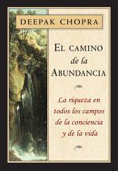 El Camino de la Abundancia: La riqueza en todos los campos de la conciencia y de la vida