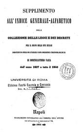 Collezione delle leggi e de' decreti reali del Regno delle Due Sicilie: Supplimento all'indice generale-alfabetico della Collezione delle leggi e dei decreti per il Regno delle Due Sicilie distinto per materie con ordine cronologico di Domenicantonio Vacca dall'anno 1837 a tutto il 1840