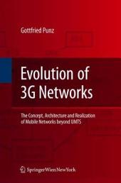 Evolution of 3G Networks: The Concept, Architecture and Realization of Mobile Networks Beyond UMTS