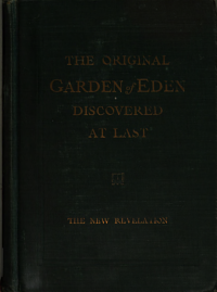 The Original Garden of Eden Discovered and the Final Solution of the Mystery of the Woman  the Tree and the Serpent PDF