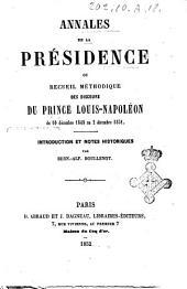 Annales de la présidence ou recueil méthodique des discours du Prince Louis-Napoleon du 10 décembre 1848 au 2 décembre 1851 introduction et notes historiques par Bern. Alf. Boullenot