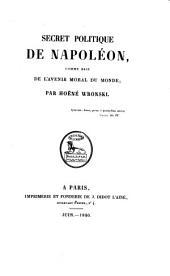 Secret politique de Napoléon: comme base de l'avenir moral du monde