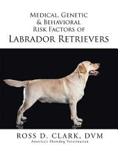 Medical, Genetic & Behavioral Risk Factors of Labrador Retrievers