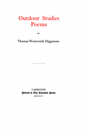 The Writings of Thomas Wentworth Higginson: Outdoor studies; poems