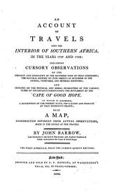 An Account of Travels Into the Interior of Southern Africa in the Years 1797 and 1798: Including Cursory Observations on the Geology and Geography ... the Natural History of Such Objects as Occurred in the Animal, Vegetable, and Mineral Kingdoms, and Sketches of the Physical and Moral Characters of the Various Tribes ...
