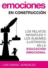 Emociones en construcción: Los relatos infantiles y los álbumes ilustrados en la educación emocional
