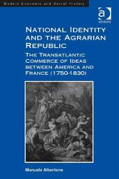 National Identity and the Agrarian Republic: The Transatlantic Commerce of Ideas between America and France (1750–1830)