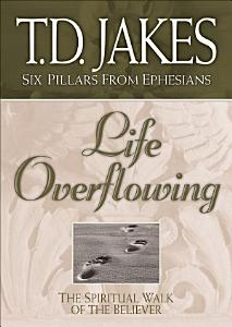 Life Overflowing  Six Pillars From Ephesians Book  4  PDF