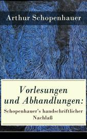 Vorlesungen und Abhandlungen: Schopenhauer's handschriftlicher Nachlaß (Vollständige Ausgabe): Einleitung in die Philosophie nebst Abhandlungen zur Dialektik, Aesthetik und über die deutsche Sprachverhunzung